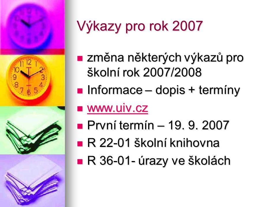 Výkazy pro rok 2007 změna některých výkazů pro školní rok 2007/2008 změna některých výkazů pro školní rok 2007/2008 Informace – dopis + termíny Inform