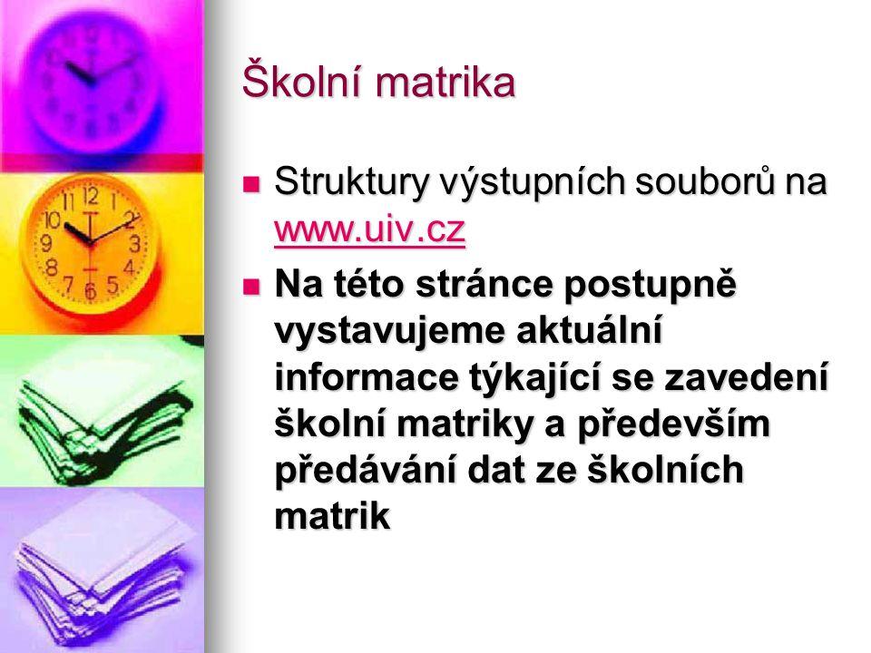 Školní matrika Struktury výstupních souborů na www.uiv.cz Struktury výstupních souborů na www.uiv.cz www.uiv.cz Na této stránce postupně vystavujeme a