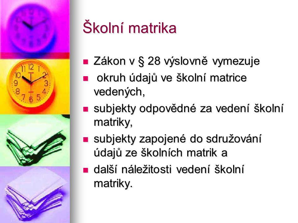 Školní matrika Zákon v § 28 výslovně vymezuje Zákon v § 28 výslovně vymezuje okruh údajů ve školní matrice vedených, okruh údajů ve školní matrice ved