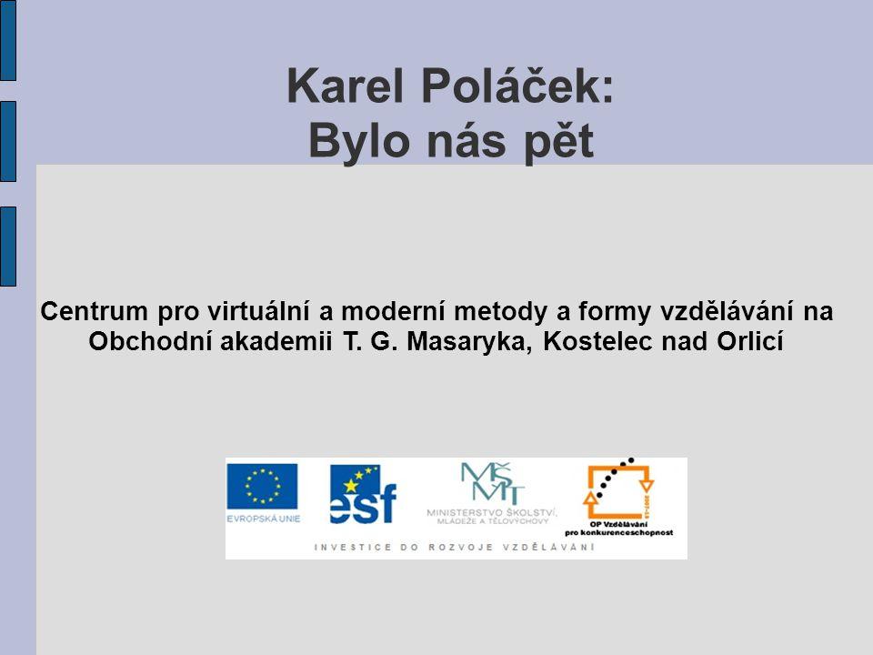 Karel Poláček: Bylo nás pět Centrum pro virtuální a moderní metody a formy vzdělávání na Obchodní akademii T. G. Masaryka, Kostelec nad Orlicí