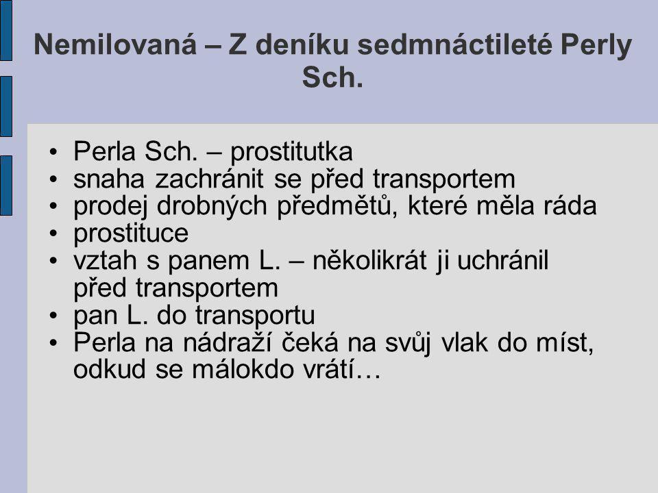 Nemilovaná – Z deníku sedmnáctileté Perly Sch. Perla Sch. – prostitutka snaha zachránit se před transportem prodej drobných předmětů, které měla ráda
