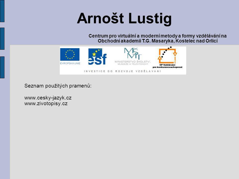 Seznam použitých pramenů: www.cesky-jazyk.cz www.zivotopisy.cz Arnošt Lustig Centrum pro virtuální a moderní metody a formy vzdělávání na Obchodní aka