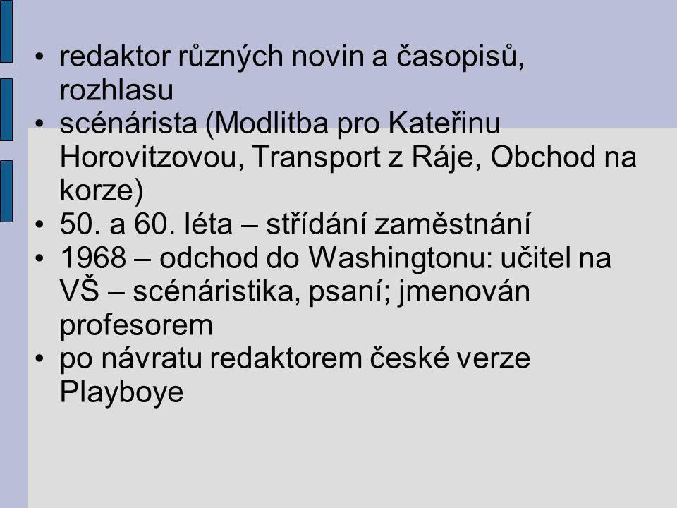 redaktor různých novin a časopisů, rozhlasu scénárista (Modlitba pro Kateřinu Horovitzovou, Transport z Ráje, Obchod na korze) 50. a 60. léta – střídá