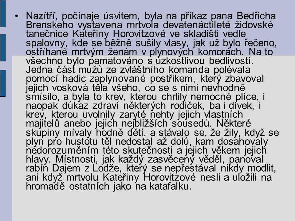 Nazítří, počínaje úsvitem, byla na příkaz pana Bedřicha Brenskeho vystavena mrtvola devatenáctileté židovské tanečnice Kateřiny Horovitzové ve skladiš