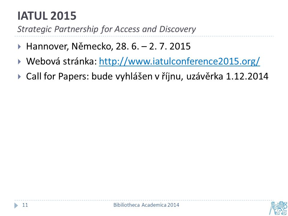 IATUL 2015 Strategic Partnership for Access and Discovery Bibiliotheca Academica 201411  Hannover, Německo, 28.