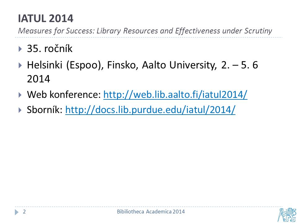 IATUL 2014 Measures for Success: Library Resources and Effectiveness under Scrutiny Bibiliotheca Academica 20142  35.