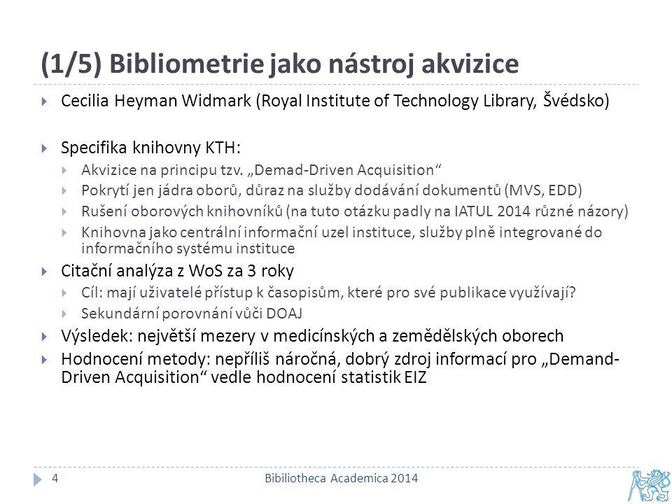 (2/5) Bibliometrie k hodnocení využití EIZ Bibiliotheca Academica 20145  Besa Hysa (Polytechnic University, Multimedia Library, Albánie)  Citační analýza, dotazník, analýza využití EIZ  Zdroj: doktorské dizertace (81), články (231)  Výsledek – největší citovanost  časopisecké články a konferenční materiály  materiály IEEE  databáze IEEE/IET Electronic Library nejoblíbenější  Ovlivnění výsledků  EIZ byly nejvíce využívané autory z oboru elektrotechnického a počítačového inženýrství  Výsledky budou využity k formulaci knihovní politiky pro tvorbu fondů