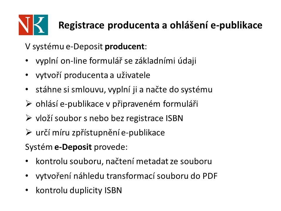 Registrace producenta a ohlášení e-publikace V systému e-Deposit producent: vyplní on-line formulář se základními údaji vytvoří producenta a uživatele
