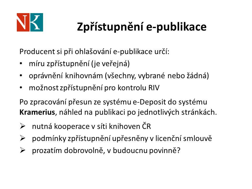 Zpřístupnění e-publikace Producent si při ohlašování e-publikace určí: míru zpřístupnění (je veřejná) oprávnění knihovnám (všechny, vybrané nebo žádná) možnost zpřístupnění pro kontrolu RIV Po zpracování přesun ze systému e-Deposit do systému Kramerius, náhled na publikaci po jednotlivých stránkách.