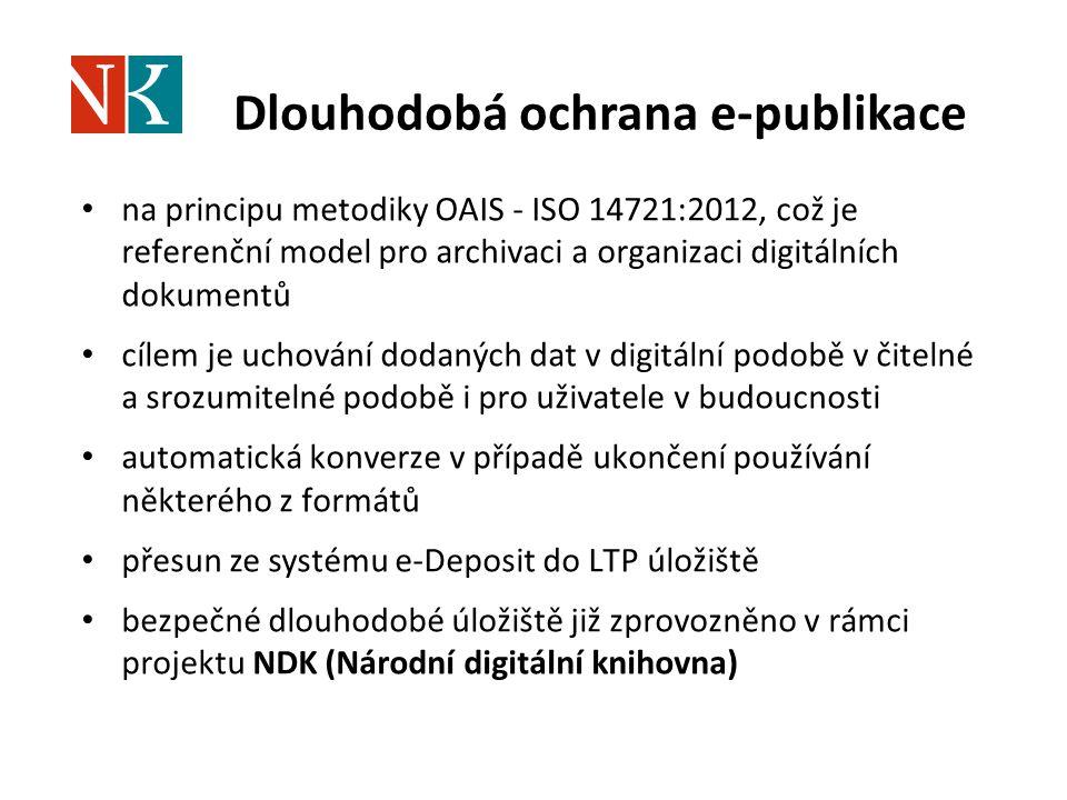 Dlouhodobá ochrana e-publikace na principu metodiky OAIS - ISO 14721:2012, což je referenční model pro archivaci a organizaci digitálních dokumentů cílem je uchování dodaných dat v digitální podobě v čitelné a srozumitelné podobě i pro uživatele v budoucnosti automatická konverze v případě ukončení používání některého z formátů přesun ze systému e-Deposit do LTP úložiště bezpečné dlouhodobé úložiště již zprovozněno v rámci projektu NDK (Národní digitální knihovna)