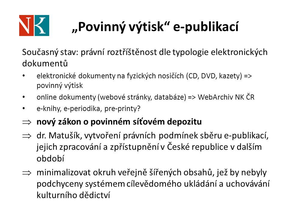 """""""Povinný výtisk"""" e-publikací Současný stav: právní roztříštěnost dle typologie elektronických dokumentů elektronické dokumenty na fyzických nosičích ("""