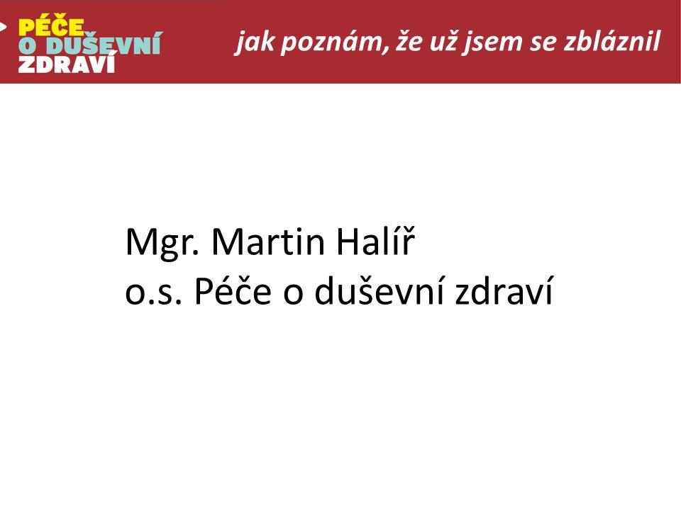 jak poznám, že už jsem se zbláznil Mgr. Martin Halíř o.s. Péče o duševní zdraví