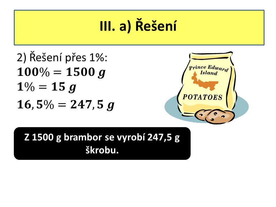 Z 1500 g brambor se vyrobí 247,5 g škrobu.