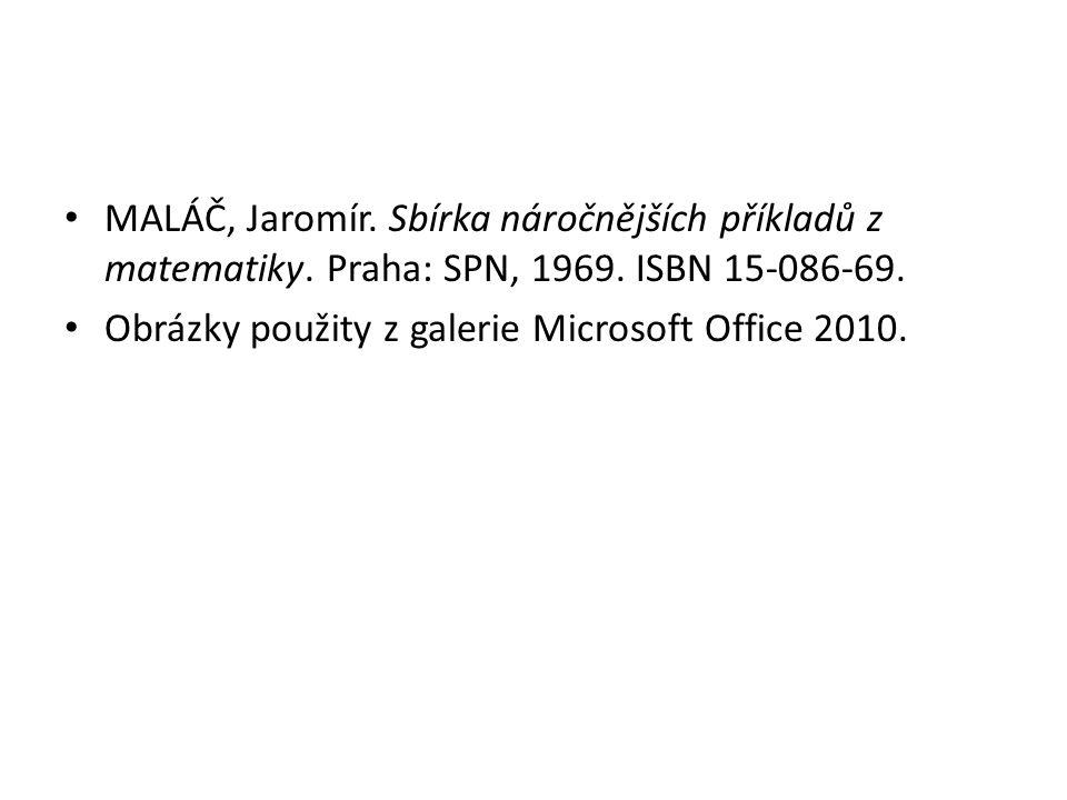 MALÁČ, Jaromír. Sbírka náročnějších příkladů z matematiky. Praha: SPN, 1969. ISBN 15-086-69. Obrázky použity z galerie Microsoft Office 2010.