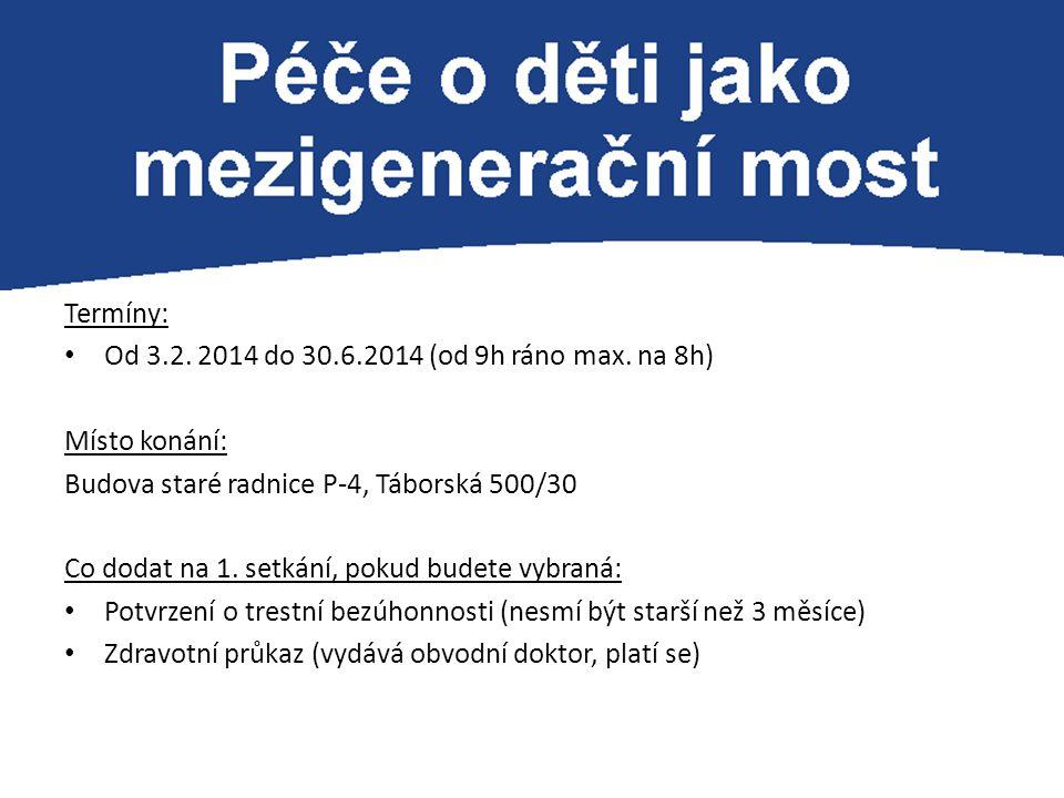 Termíny: Od 3.2. 2014 do 30.6.2014 (od 9h ráno max. na 8h) Místo konání: Budova staré radnice P-4, Táborská 500/30 Co dodat na 1. setkání, pokud budet