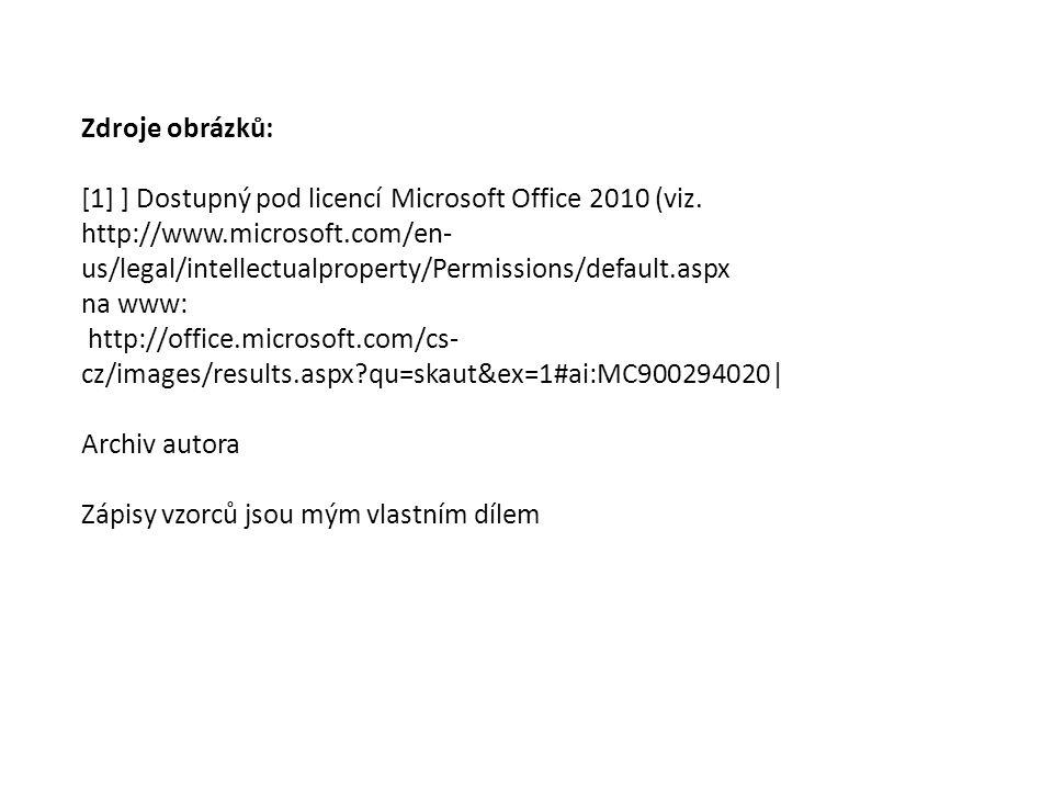 Zdroje obrázků: [1] ] Dostupný pod licencí Microsoft Office 2010 (viz. http://www.microsoft.com/en- us/legal/intellectualproperty/Permissions/default.