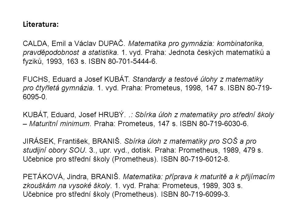 Literatura: CALDA, Emil a Václav DUPAČ. Matematika pro gymnázia: kombinatorika, pravděpodobnost a statistika. 1. vyd. Praha: Jednota českých matematik