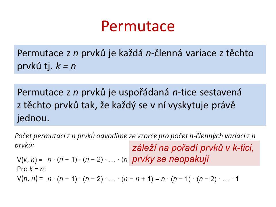 Permutace Permutace z n prvků je každá n-členná variace z těchto prvků tj. k = n Permutace z n prvků je uspořádaná n-tice sestavená z těchto prvků tak