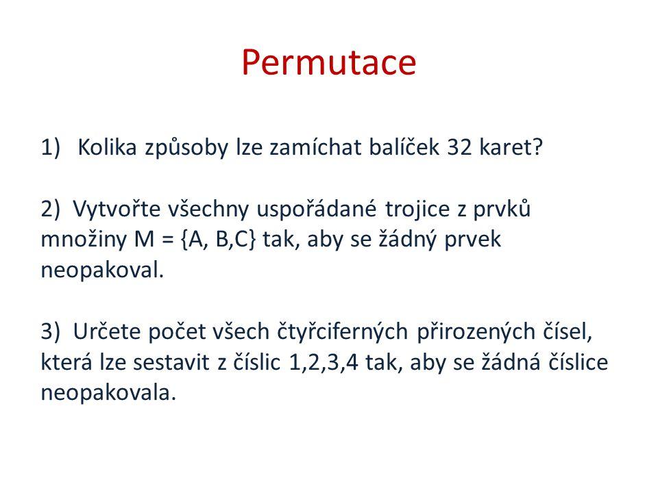 Permutace 1)Kolika způsoby lze zamíchat balíček 32 karet.
