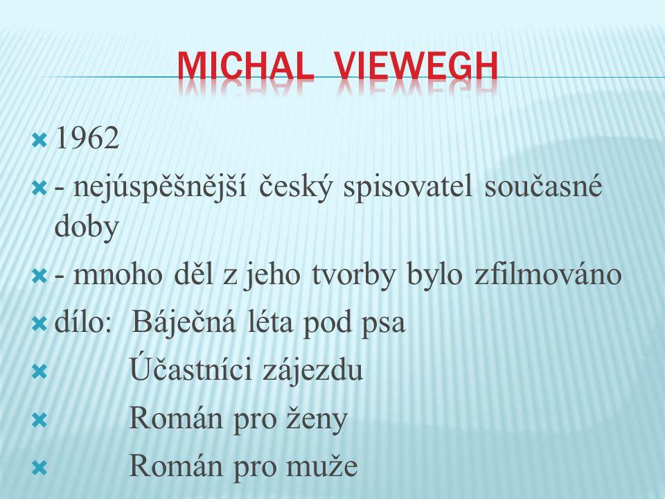  1962  - nejúspěšnější český spisovatel současné doby  - mnoho děl z jeho tvorby bylo zfilmováno  dílo: Báječná léta pod psa  Účastníci zájezdu 