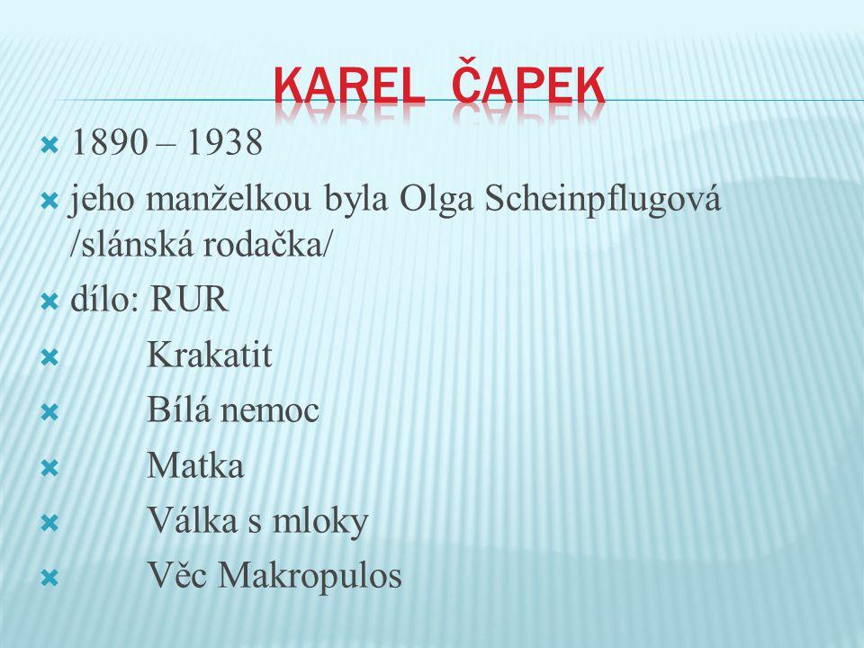  1890 – 1938  jeho manželkou byla Olga Scheinpflugová /slánská rodačka/  dílo: RUR  Krakatit  Bílá nemoc  Matka  Válka s mloky  Věc Makropulos
