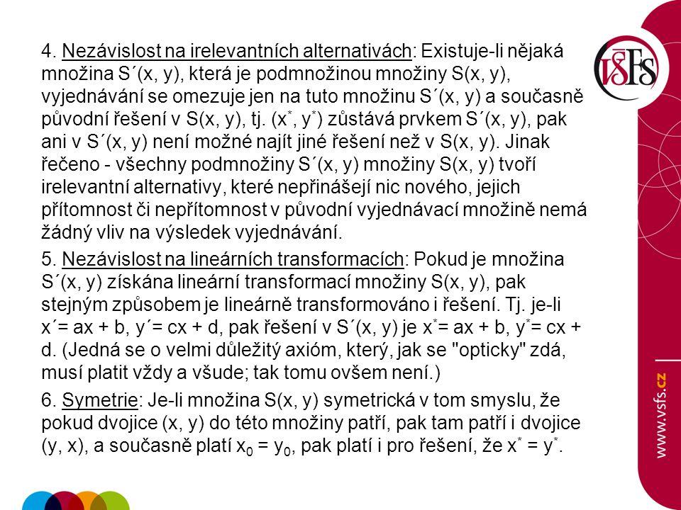 4. Nezávislost na irelevantních alternativách: Existuje-li nějaká množina S´(x, y), která je podmnožinou množiny S(x, y), vyjednávání se omezuje jen n