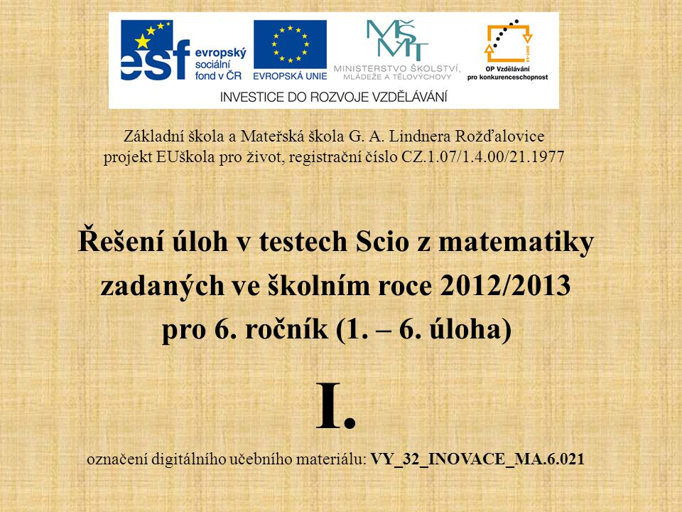 Řešení úloh v testech Scio z matematiky zadaných ve školním roce 2012/2013 pro 6. ročník (1. – 6. úloha) I. označení digitálního učebního materiálu: V
