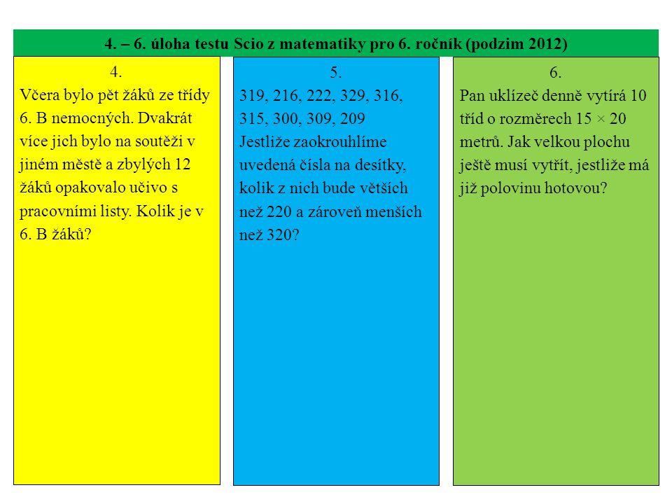 4. – 6. úloha testu Scio z matematiky pro 6. ročník (podzim 2012) 4. Včera bylo pět žáků ze třídy 6. B nemocných. Dvakrát více jich bylo na soutěži v