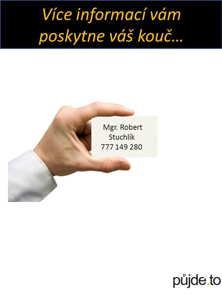 Více informací vám poskytne váš kouč… Mgr. Robert Stuchlík 777 149 280