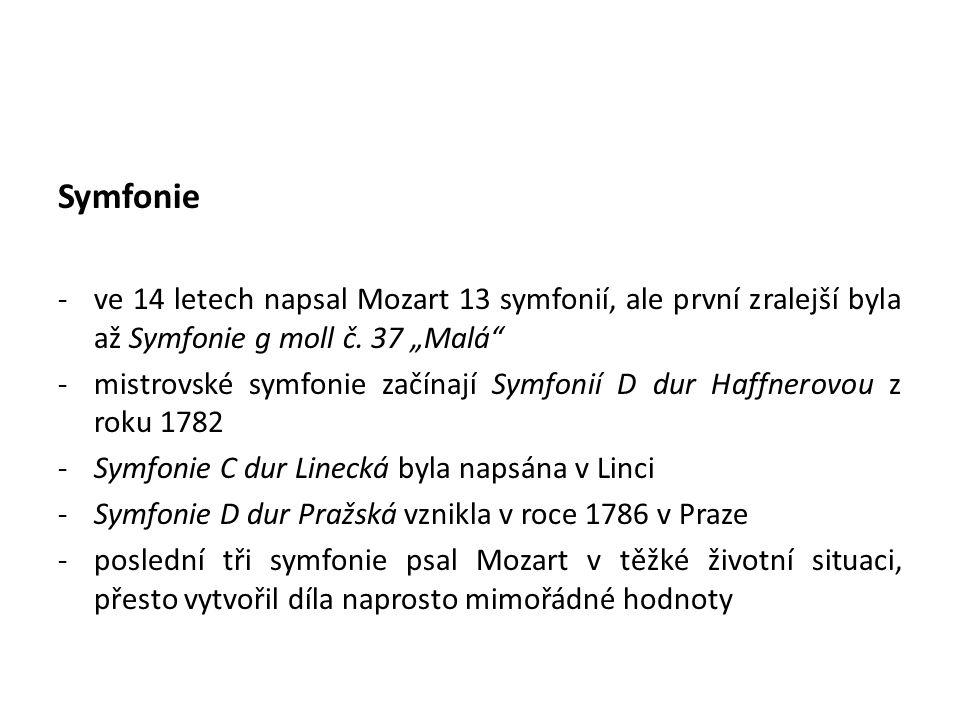 """Symfonie -ve 14 letech napsal Mozart 13 symfonií, ale první zralejší byla až Symfonie g moll č. 37 """"Malá"""" -mistrovské symfonie začínají Symfonií D dur"""