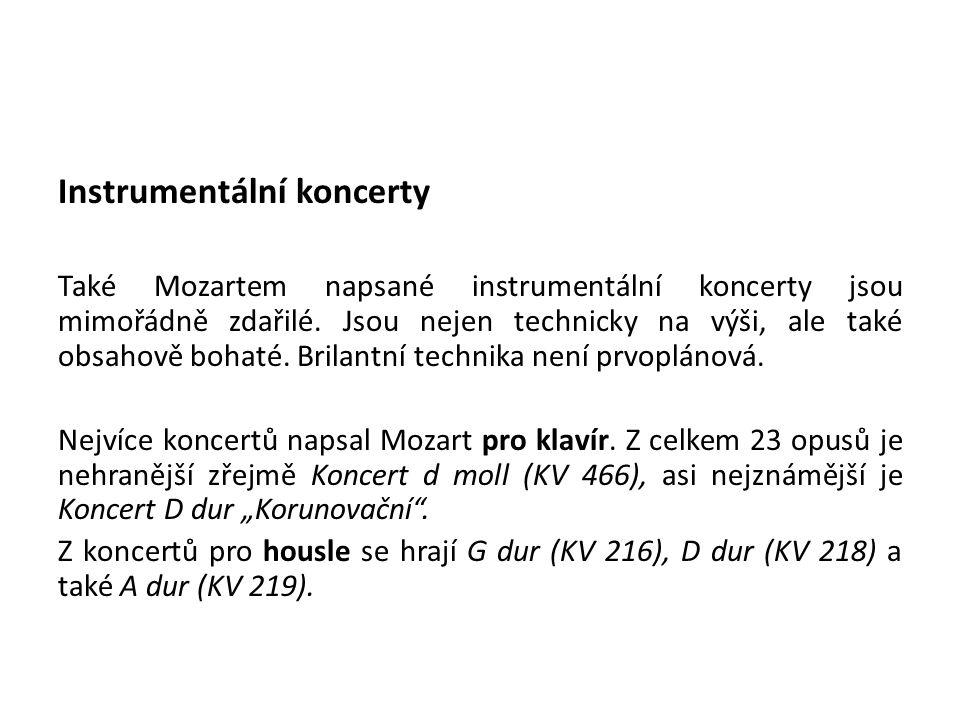 Instrumentální koncerty Také Mozartem napsané instrumentální koncerty jsou mimořádně zdařilé. Jsou nejen technicky na výši, ale také obsahově bohaté.