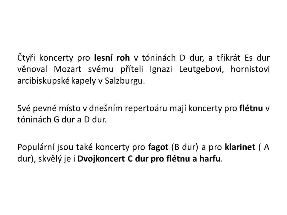 Čtyři koncerty pro lesní roh v tóninách D dur, a třikrát Es dur věnoval Mozart svému příteli Ignazi Leutgebovi, hornistovi arcibiskupské kapely v Salz