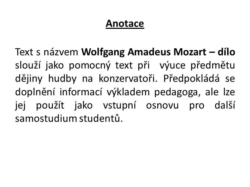 Anotace Text s názvem Wolfgang Amadeus Mozart – dílo slouží jako pomocný text při výuce předmětu dějiny hudby na konzervatoři. Předpokládá se doplnění