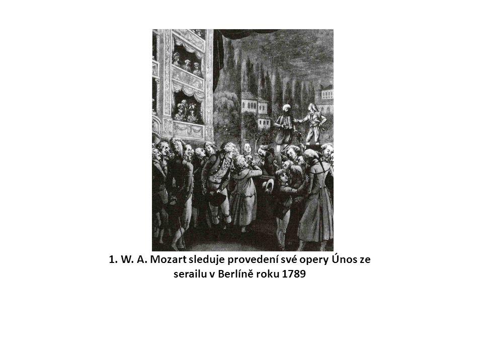 1. W. A. Mozart sleduje provedení své opery Únos ze serailu v Berlíně roku 1789