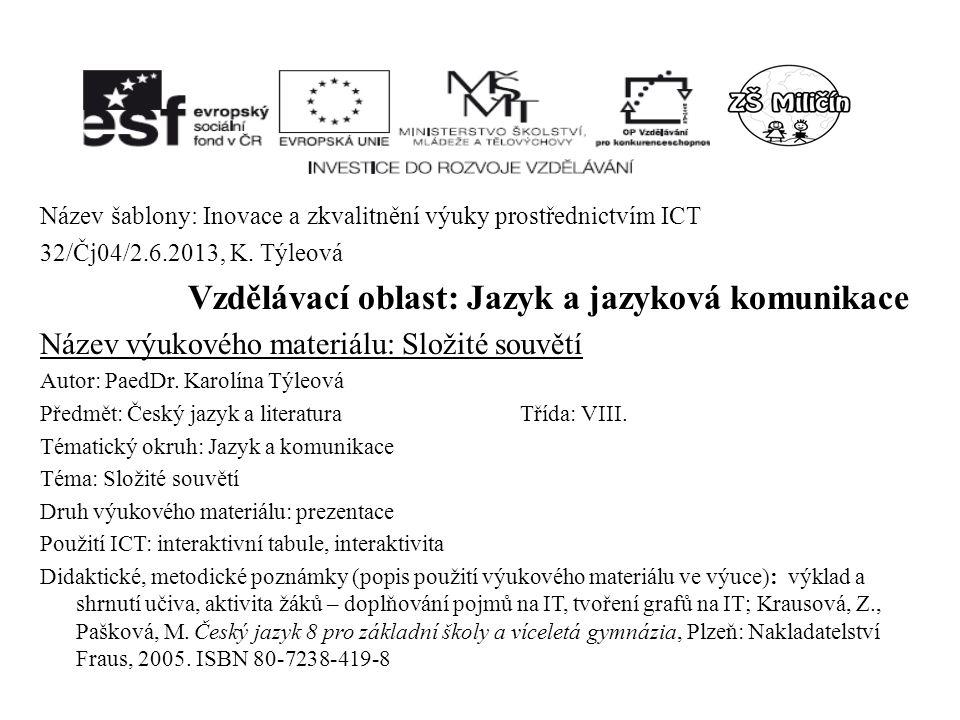 Název šablony: Inovace a zkvalitnění výuky prostřednictvím ICT 32/Čj04/2.6.2013, K. Týleová Vzdělávací oblast: Jazyk a jazyková komunikace Název výuko