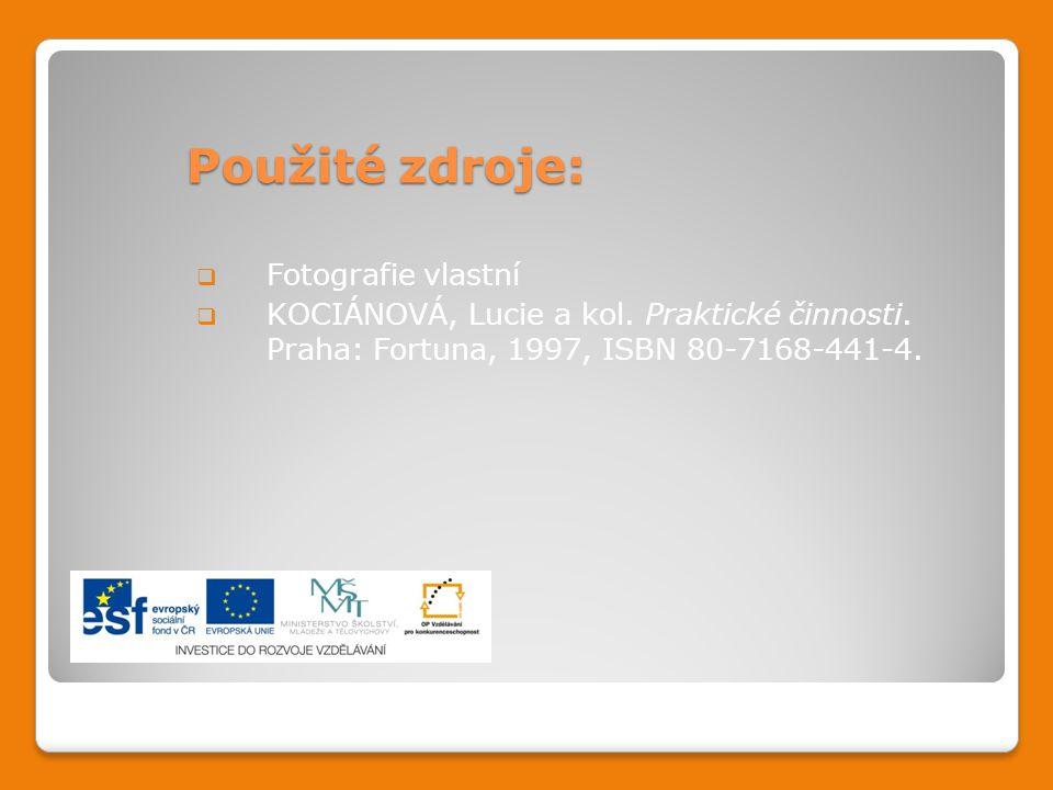 Použité zdroje:  Fotografie vlastní  KOCIÁNOVÁ, Lucie a kol. Praktické činnosti. Praha: Fortuna, 1997, ISBN 80-7168-441-4.