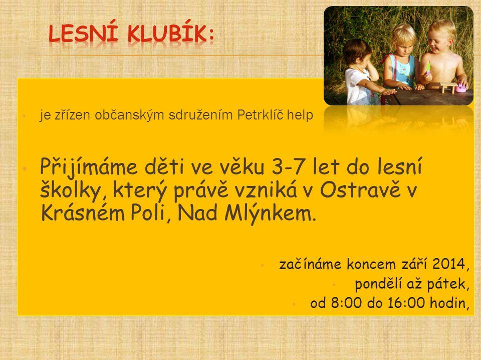 je zřízen občanským sdružením Petrklíč help Přijímáme děti ve věku 3-7 let do lesní školky, který právě vzniká v Ostravě v Krásném Poli, Nad Mlýnkem.