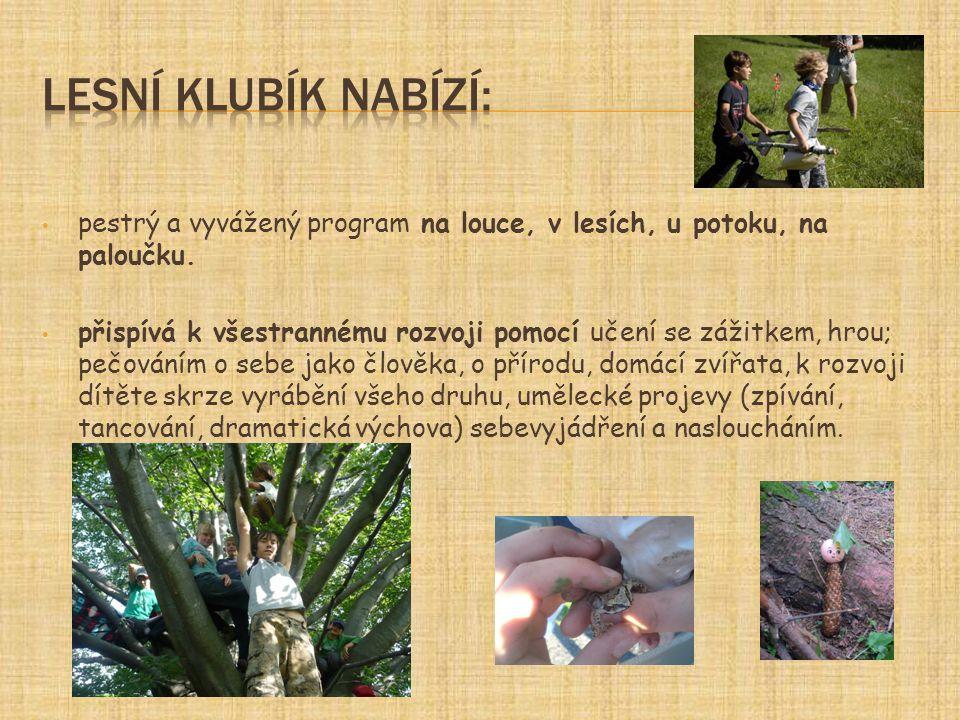 pestrý a vyvážený program na louce, v lesích, u potoku, na paloučku. přispívá k všestrannému rozvoji pomocí učení se zážitkem, hrou; pečováním o sebe