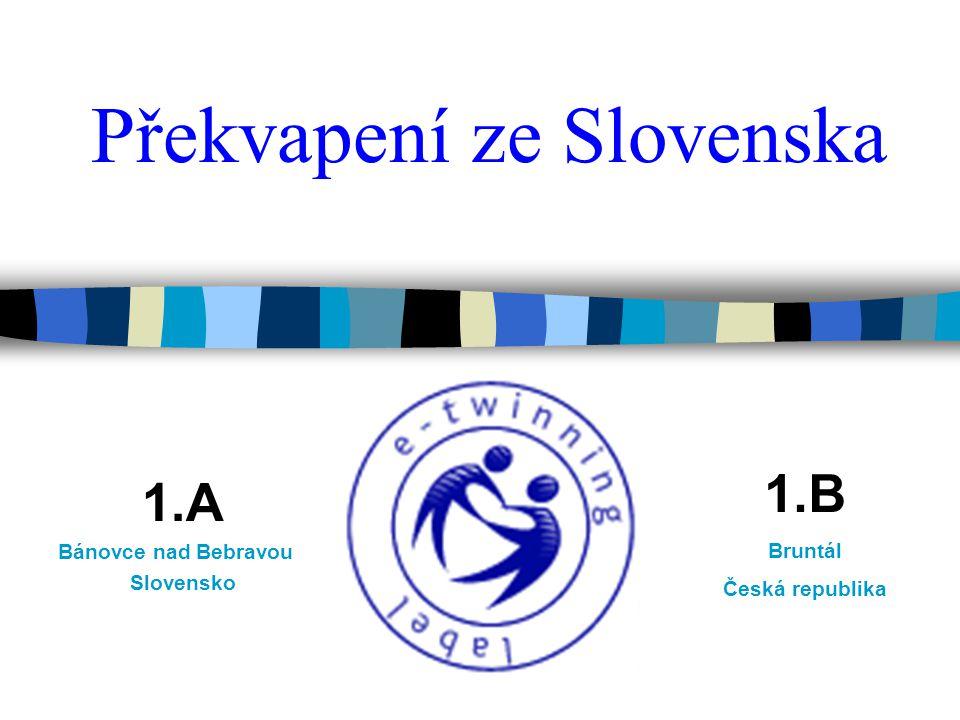 Překvapení ze Slovenska 1.A Bánovce nad Bebravou Slovensko 1.B Bruntál Česká republika