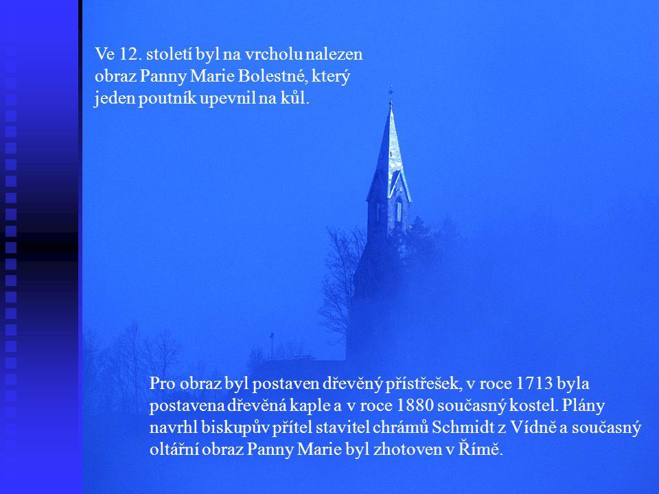 Ve 12. století byl na vrcholu nalezen obraz Panny Marie Bolestné, který jeden poutník upevnil na kůl. Pro obraz byl postaven dřevěný přístřešek, v roc