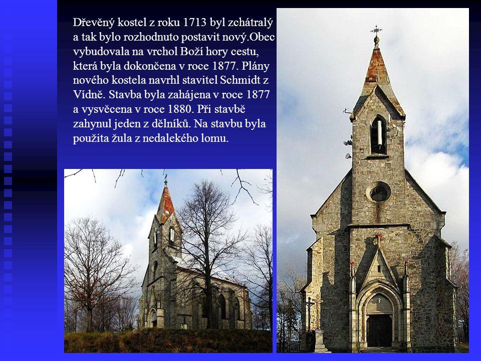 Dřevěný kostel z roku 1713 byl zchátralý a tak bylo rozhodnuto postavit nový.Obec vybudovala na vrchol Boží hory cestu, která byla dokončena v roce 1877.