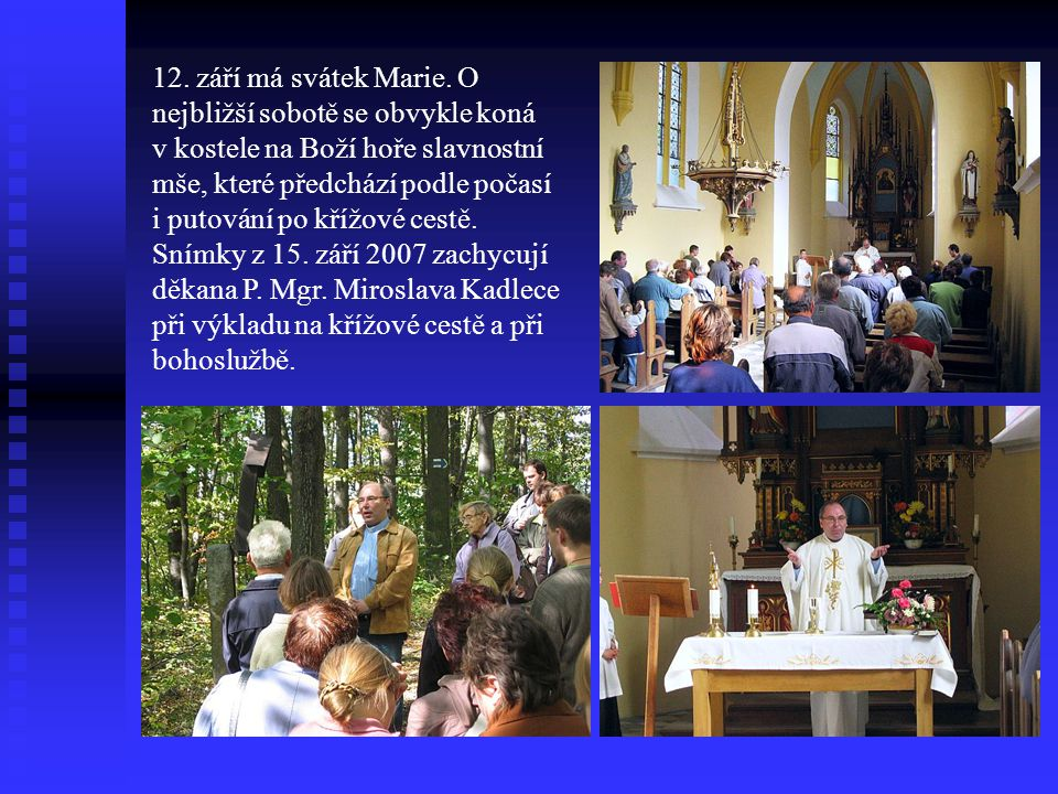 12. září má svátek Marie. O nejbližší sobotě se obvykle koná v kostele na Boží hoře slavnostní mše, které předchází podle počasí i putování po křížové