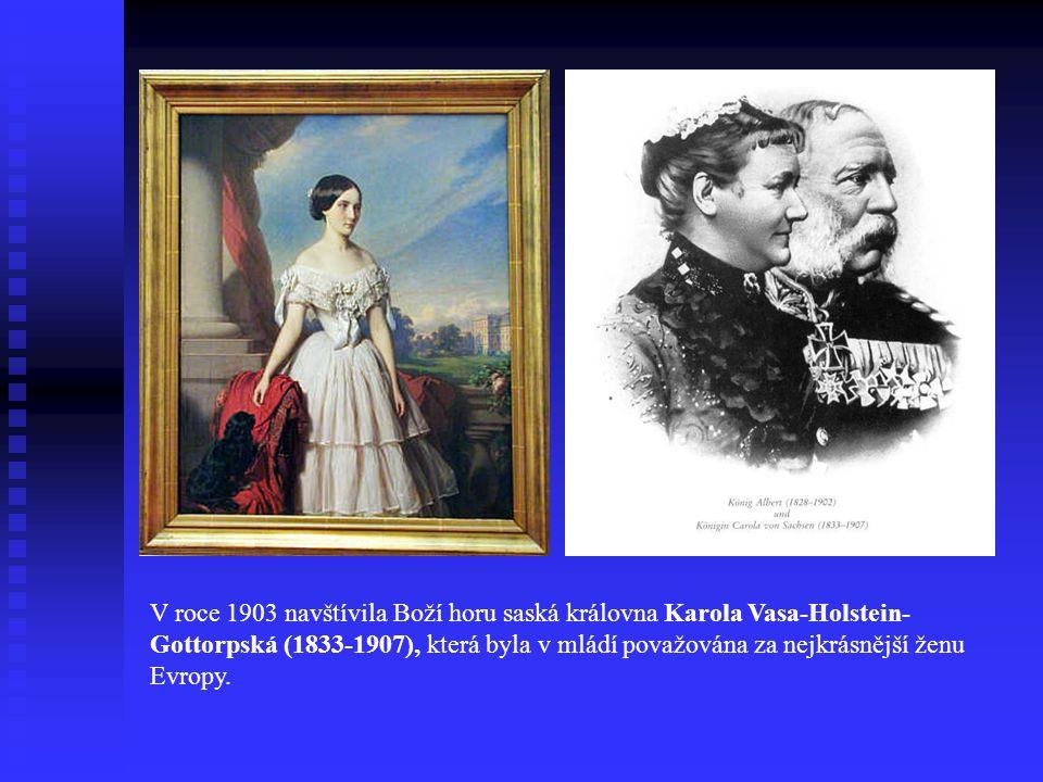 V roce 1903 navštívila Boží horu saská královna Karola Vasa-Holstein- Gottorpská (1833-1907), která byla v mládí považována za nejkrásnější ženu Evropy.