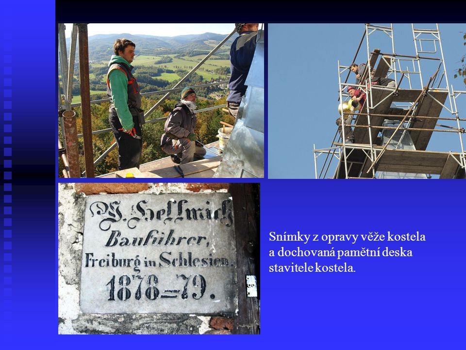 Snímky z opravy věže kostela a dochovaná pamětní deska stavitele kostela.