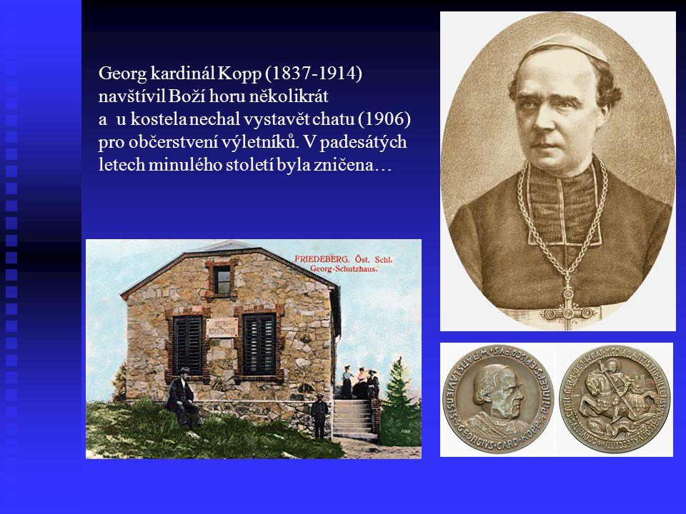 Georg kardinál Kopp (1837-1914) navštívil Boží horu několikrát a u kostela nechal vystavět chatu (1906) pro občerstvení výletníků. V padesátých letech