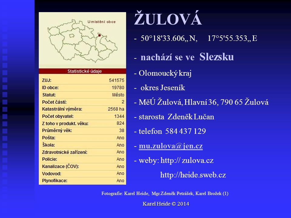 """ŽULOVÁ - 50°18 33.606"""" N, 17°5 55.353"""" E - nachází se ve Slezsku - Olomoucký kraj - okres Jeseník - MěÚ Žulová, Hlavní 36, 790 65 Žulová - starosta Zdeněk Lučan - telefon 584 437 129 - mu.zulova@jen.czmu.zulova@jen.cz - weby: http:// zulova.cz http://heide.sweb.cz Fotografie: Karel Heide, Mgr.Zdeněk Petrášek, Karel Brožek (1) Karel Heide © 2014"""