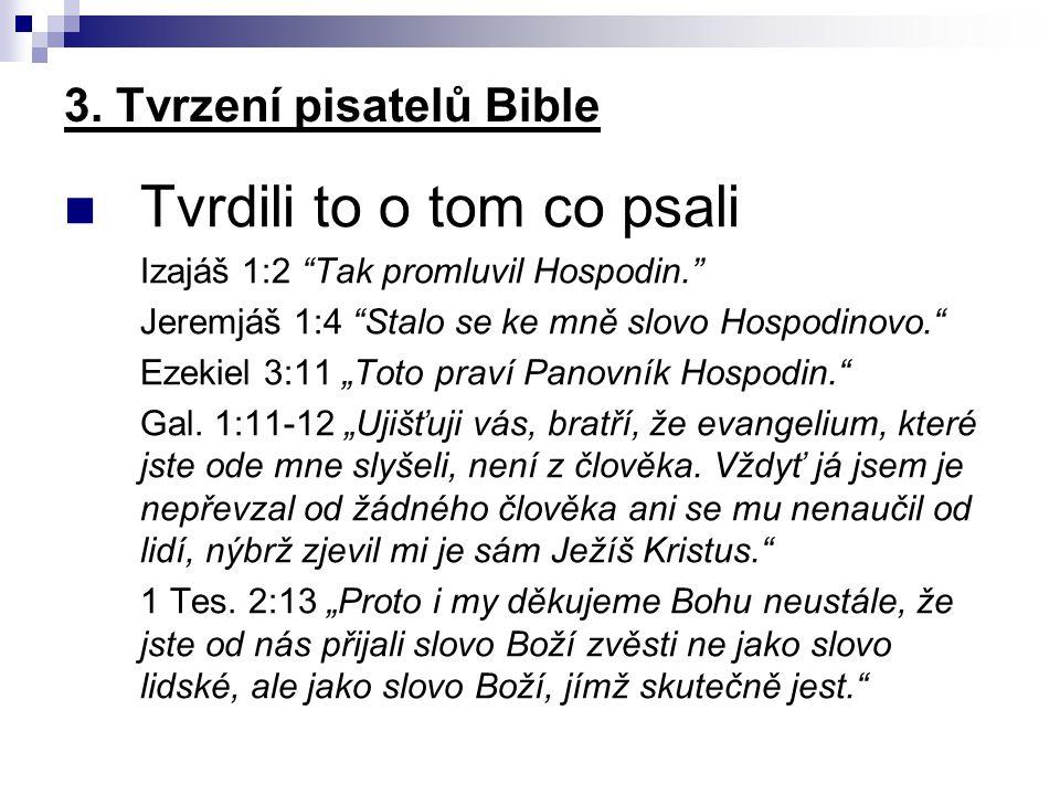 """3. Tvrzení pisatelů Bible Tvrdili to o tom co psali Izajáš 1:2 """"Tak promluvil Hospodin."""" Jeremjáš 1:4 """"Stalo se ke mně slovo Hospodinovo."""" Ezekiel 3:1"""