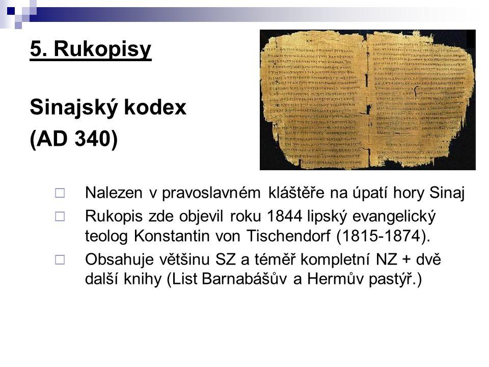 Sinajský kodex (AD 340)  Nalezen v pravoslavném kláštěře na úpatí hory Sinaj  Rukopis zde objevil roku 1844 lipský evangelický teolog Konstantin von
