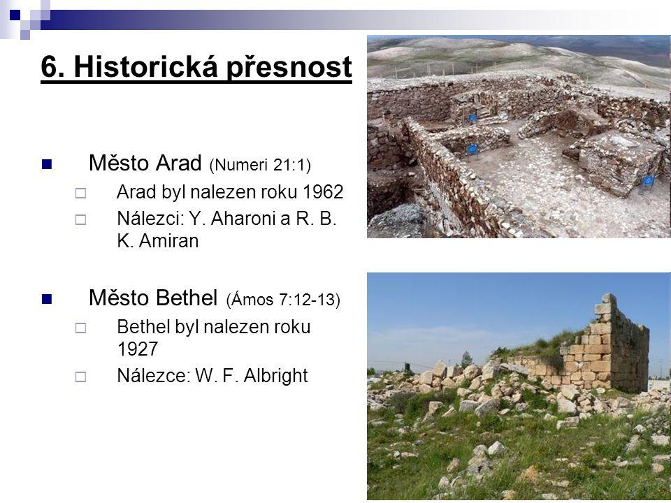 Město Arad (Numeri 21:1)  Arad byl nalezen roku 1962  Nálezci: Y. Aharoni a R. B. K. Amiran Město Bethel (Ámos 7:12-13)  Bethel byl nalezen roku 19