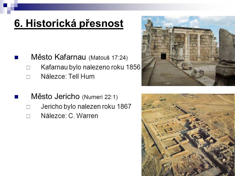 Město Kafarnau (Matouš 17:24)  Kafarnau bylo nalezeno roku 1856  Nálezce: Tell Hum Město Jericho (Numeri 22:1)  Jericho bylo nalezen roku 1867  Ná